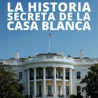 La historia secreta de la Casa Blanca