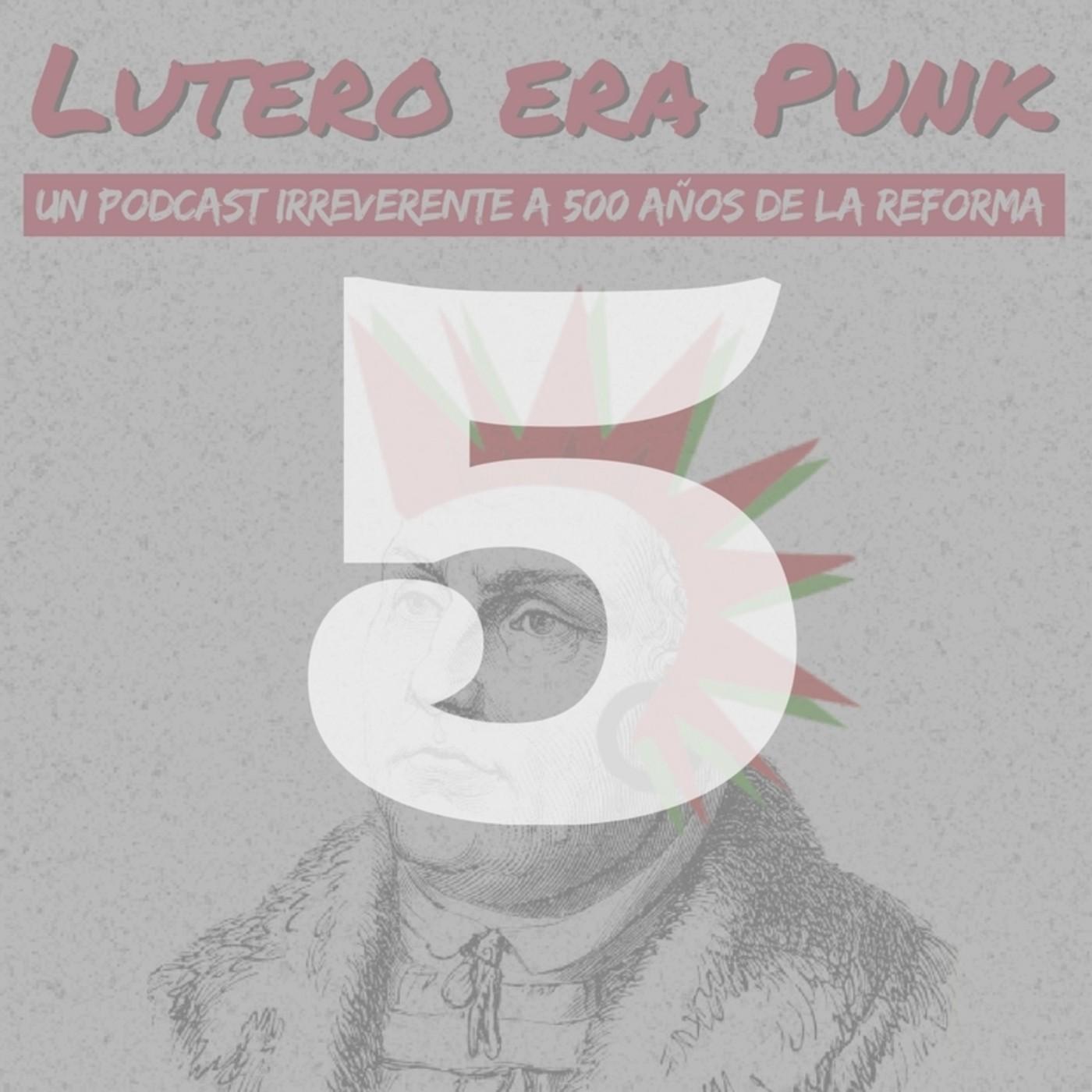 Lutero era punk | Capítulo 5