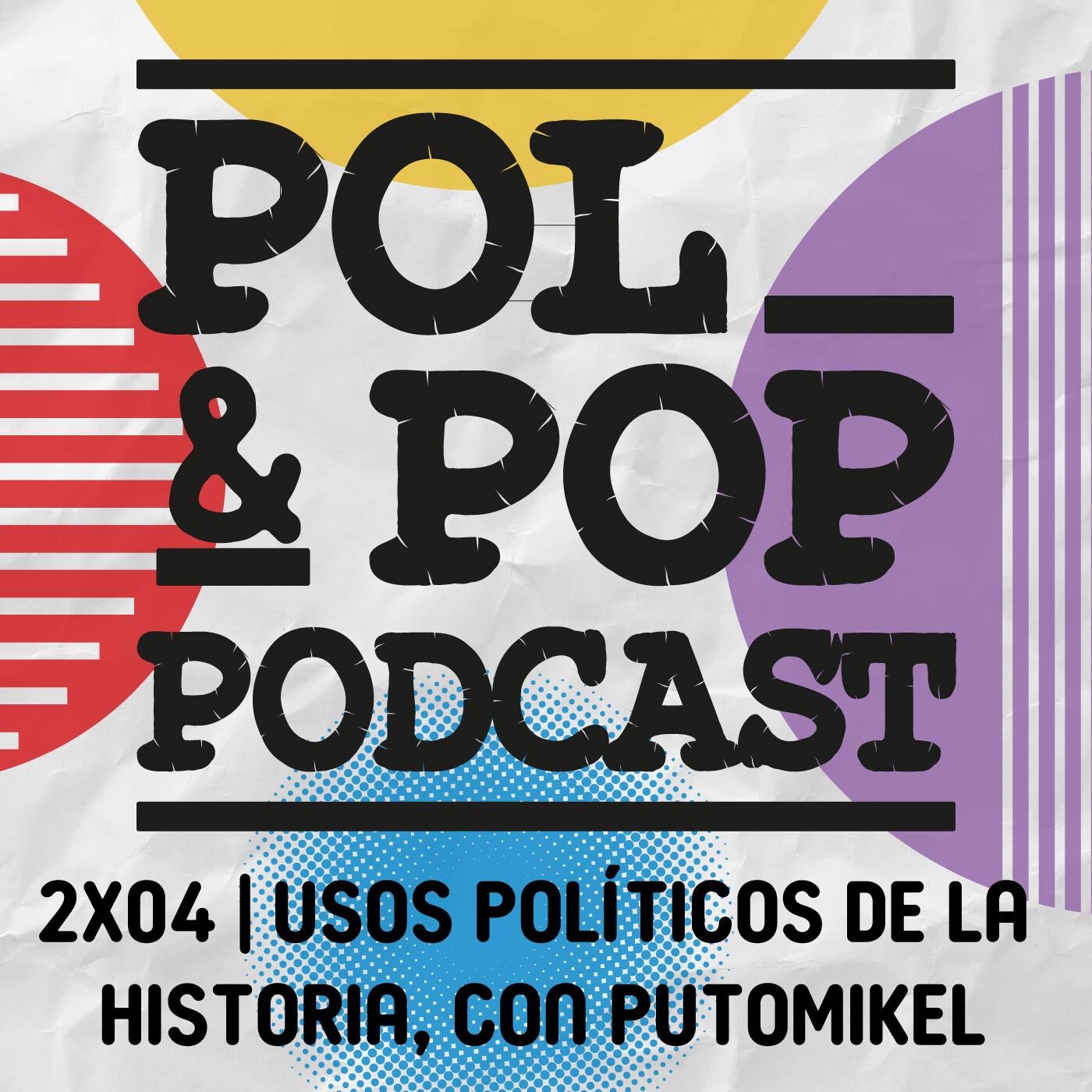 Pol&Pop 2×04 | Usos políticos de la historia, con @Putomikel