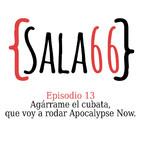 Sala66 - Episodio 13 - Agárrame el cubata, que voy a rodar Apocalypse Now