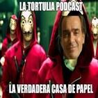 La Tortulia Podcast #133 – La Verdadera Casa de Papel