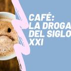 #35 Café - La droga del siglo XXI