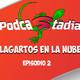 ¡PODCASTADIA! #2 LAGARTOS en la NUBE | PODCAST sobre STADIA en ESPAÑOL