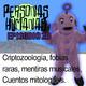 Personas Humanas Episodio 20: Criptozoología, fobias raras, mentiras musicales, cuentos mitologicos