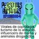 Personas Humanas Episodio 4: Virales de coprofilia, turismo absurdo, influencers de mama y animales drogados.