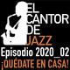 El Cantor de Jazz 2020x02: Quédate en casa... pero mejor con Jazz
