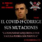 Jovi Sambora T02x06 - El Covid-19 Corrige sus Mutaciones - La Inmunidad Adquirida o por vacuna podría ser perpetua.
