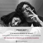 Podcast Y la música nunca se apagó - Canciones prohibidas por (y sobre la Dictadura