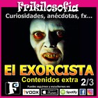 2x14. EL EXORCISTA 2/3 - CONTENIDOS EXTRA. William Friedkin, Mike Oldfield, Pazuzu. Frikilosofía