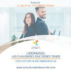 E30 - Liderazgo, las cualidades que debes tener con Victor Hugo Manzanilla