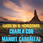 CHARLA CON MANUEL CARBALLAL - Luces en el Horizonte