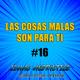 #16 - Las COSAS MALAS son PARA TI - Desarrollo personal y motivación