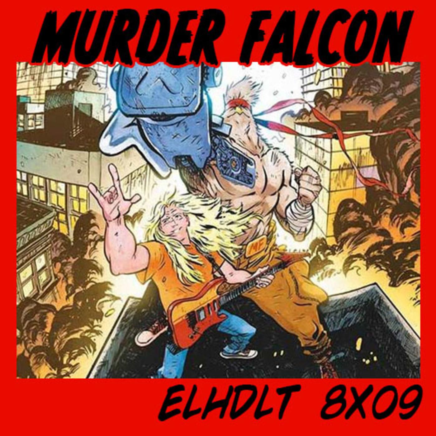 [ELHDLT] 8x09 Las canciones de Murder Falcon
