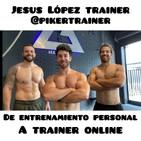 Jesús Lopez Trainer //PIKERTRAINER// de personal TRAINER a entrenador ONLINE
