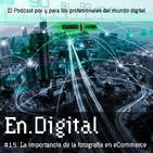 En.Digital #15: La importancia de la Fotografía en eCommerce