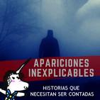Apariciones Inexplicables - Historias Que necesitan ser contadas