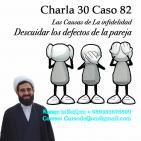 Charla 30 Caso 82 Las Causas de La infidelidad, Descuidar los defectos de la pareja