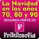 1x15. NAVIDAD EN LOS AÑOS 70, 80 y 90 - PARTE 2/2 - FRIKILOSOFÍA