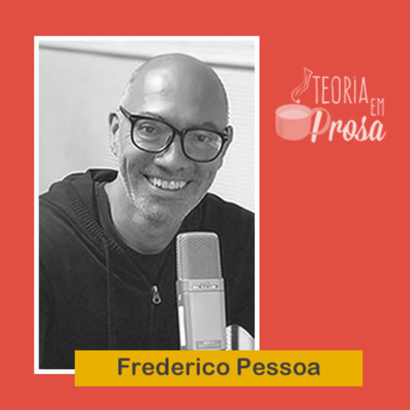 #07 Teoria em Prosa - Frederico Pessoa