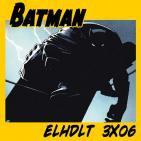 [ELHDLT] 3x06 Especial Batman: Dark knight