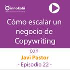 22 Cómo escalar un negocio de Copywriting con Javi Pastor