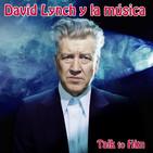 Talk to Him. Letter 28: David Lynch y la música