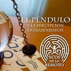 Mediumnidad, telepatía, radiestesia, PES... los misterios del péndulo - Ecos de lo remoto 3x21