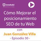 30 Cómo mejorar el SEO de tu web con Juan González Villa