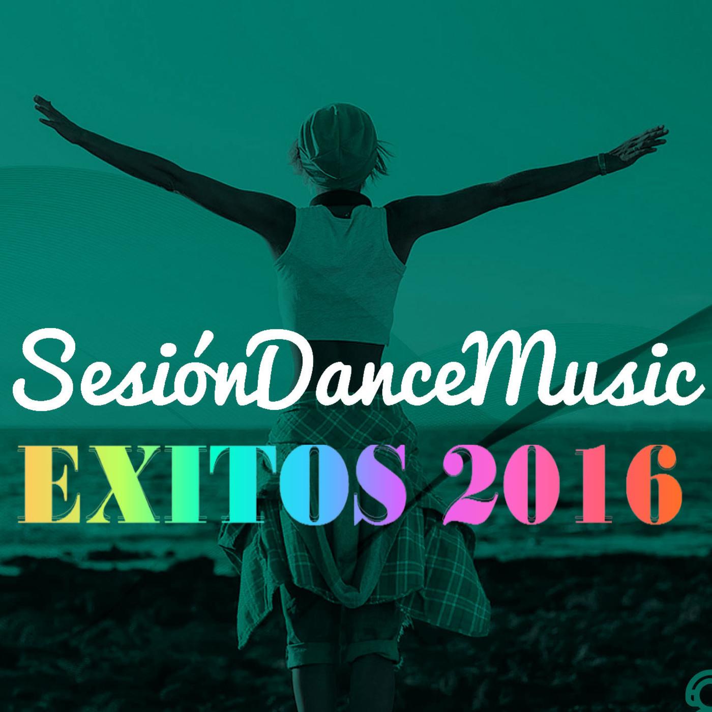 Sesion Dance Music - EXITOS 2016