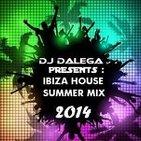 Dj Dalega Presents : Ibiza House Summer Mix 2014