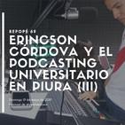 Erincson Córdova y el podcasting universitario en Piura (III)