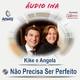 Não Precisa Ser Perfeito - Enrique e Angela Garcia