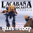 4x35 La Cabaña presenta: Tales from the Loop