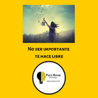 No Ser Importante Te Hace Libre
