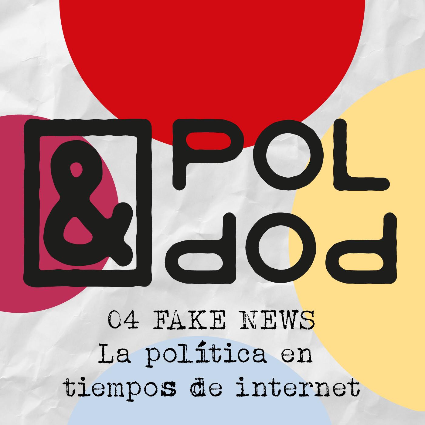 Pol & Pop 04. Fake News: la política en tiempos de Internet. Desescalando el virus. Clickbait