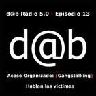 d@b radio 5.0 Episodio 13 - Acoso organizado (Gangstalking) hablan las víctimas