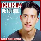 Hablamos de periodismo y YouTube con Miguel Quintana | Charlas de Fútbol