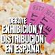 Exclusivo Podcast (3): DEBATE EXHIBICIÓN Y DISTRIBUCIÓN EN ESPAÑA