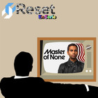 Reset en Serie 8 - Master of None