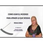 COMO USAR EL INCIENSO PARA ATRAER LO QUE DESEAS Rosalía Zabala -- 5ª Parte de 6