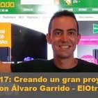 Episodio 17: Creando un gran proyecto on-line, con Álvaro Garrido de ElOtroLado
