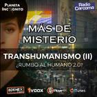 5x03 MÁS DE MISTERIO - TRANSHUMANISMO 2- ¿Rumbo al humano 2.0?
