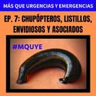 EP 7. Chupópteros, listillos, envidiosos y asociados