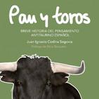 PAN Y TOROS: Breve historia del pensamiento antitaurino español