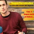 """SUPERFERNÁNDEZ: (La cara más oscura del deporte) Vol.2 """"Jeque Mate al fútbol""""."""