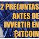Dos preguntas antes de invertir en Bitcoin