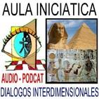 EL LEGADO ESPIRITUAL DEL ANTIGUO EGIPTO- VIDA Y RESURRECCIÓN - 1ª parte - Aula Inciática - Diálogos Interdimensionales