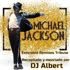 MICHAEL JACKSON Extended Remixes Tribute Recopilado y mezclado por DJ Albert
