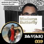 B & V (& K) #039 - Especial Madama Butterfly, ópera de Giacomo Puccini