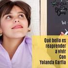119.- Qué bello es reaprender a vivir. Con Yolanda Garfia.
